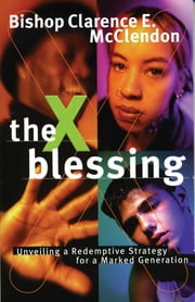 The X Blessing - Unveiling God's Strategy for a Marked Generation ebook by Clarence E. McClendon