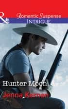 Hunter Moon (Mills & Boon Intrigue) (Apache Protectors, Book 2) ebook by Jenna Kernan