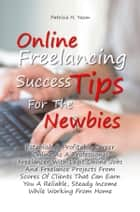 Online Freelancing Success Tips For The Newbies - Establish A Profitable Career Online As A Professional Freelancer With Legit Online Jobs And Freelance Projects From Scores Of Clients That Can Earn You A Reliable, Steady Income While Working From Home ebook by Patricia H. Yason