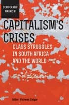 Capitalism's Crises - Class struggles in South Africa and the world ebook by Vishwas Satgar, Vishwas Satgar, William K. Carroll,...
