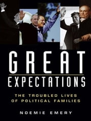 Great Expectations - The Troubled Lives of Political Families ebook by Noemie Emery