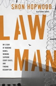 Law Man - My Story of Robbing Banks, Winning Supreme Court Cases, and Finding Redemption ebook by Shon Hopwood,Dennis Burke