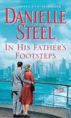 In His Father's Footsteps - A Novel eBook by Danielle Steel