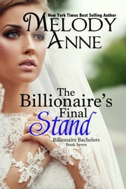 The Billionaire's Final Stand - Billionaire Bachelors - Book Seven ebook by Melody Anne