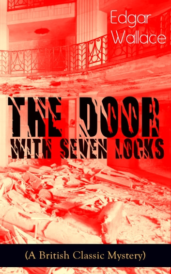 The Door with Seven Locks (A British Classic Mystery) - Thriller Novel from the prolific author known for the creation of King Kong, The Four Just Men, Detective Sgt. Elk, Educated Evans, Smithy and Nobby, The Black Abbot & The Daffodil Murder ebook by Edgar Wallace
