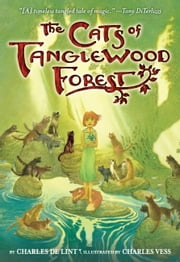 The Cats of Tanglewood Forest ebook by Charles de Lint,Charles Vess