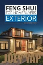 Feng Shui for Homebuyers - Exterior (Second Edition) ebook by Yap Joey
