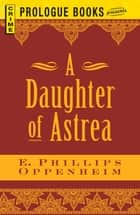 Daughter of Astrea ebook by E. Phillips Oppenheim