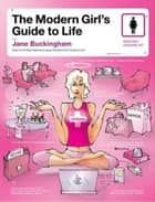 The Modern Girl's Guide to Life ebook by Jane Buckingham