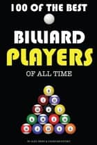 100 of the Best Billiard Players of All Time ebook by alex trostanetskiy