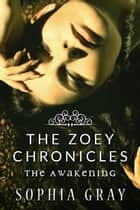 The Zoey Chronicles: The Awakening (Vol. 1) - The Zoey Chronicles, #1 ebook by Sophia Gray
