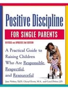 Positive Discipline for Single Parents, Revised and Updated 2nd Edition ebook by Jane Nelsen, Ed.D.,Cheryl Erwin,Carol Delzer