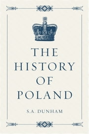 The History of Poland ebook by S.A. Dunham