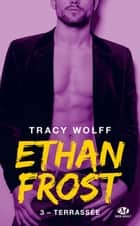 Terrassée - Ethan Frost, T3 ebook by Claire Allouch, Tracy Wolff