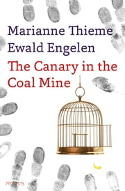 The canary in the coal mine ebook by Marianne Thieme,Ewald Engelen