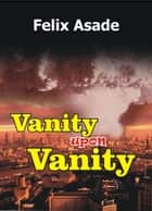 Take heed ebook by felix asade 9781311597779 rakuten kobo vanity upon vanity ebook by felix asade fandeluxe PDF