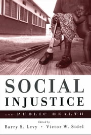 Social Injustice and Public Health ebook by Barry S. Levy;Victor W. Sidel;Marian Wright Edelman