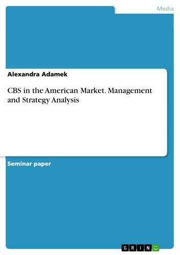CBS in the American Market. Management and Strategy Analysis ebook by Alexandra Adamek
