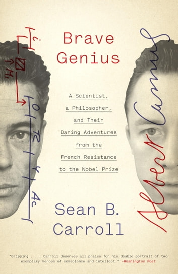 Brave Genius - A Scientist, a Philosopher, and Their Daring Adventures from the French Resistance to the Nobel Prize ebook by Sean B. Carroll