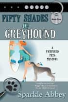 Fifty Shades of Greyhound ebook by Sparkle Abbey