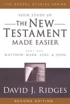The New Testament Made Easier - Part 1 ebook by David J. Ridges