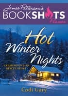 Hot Winter Nights - A Bear Mountain Rescue Story ebook by Codi Gary, James Patterson