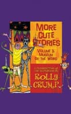 More Cute Stories Vol. 3: Museum of the Weird ebook by Rolly Crump