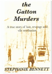 The Gatton Murders - A True Story of Lust, Vengeance and Vile Retribution ebook by Stephanie Bennett