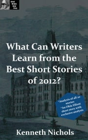 Great Writers Steal Presents: What Can Writers Learn from the Best Short Stories of 2012? ebook by Kenneth Nichols