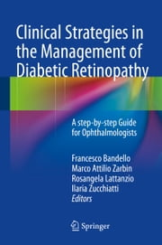 Clinical Strategies in the Management of Diabetic Retinopathy - A step-by-step Guide for Ophthalmologists ebook by Francesco Bandello,Marco Attilio Zarbin,Rosangela Lattanzio,Ilaria Zucchiatti