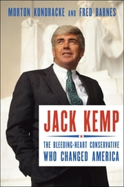Jack Kemp - The Bleeding-Heart Conservative Who Changed America ebook by Morton Kondracke,Fred Barnes