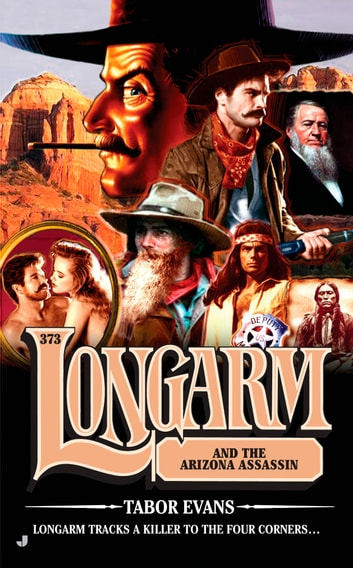 Longarm 373 - Longarm and the Arizona Assassin eBook by Tabor Evans
