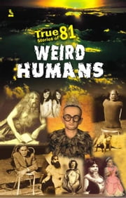 True Stories of 81 Weird Humans ebook by Vikas Khatri