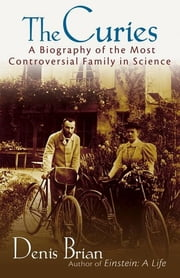 The Curies - A Biography of the Most Controversial Family in Science ebook by Denis Brian