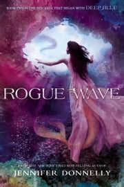 Waterfire Saga, Book Two: Rogue Wave - Waterfire Saga, Book Two ebook by Jennifer Donnelly