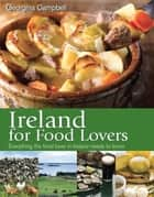 Ireland for Food Lovers: Everything the food lover in Ireland needs to know ebook by Georgina Campbell