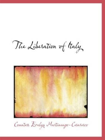 The Liberation Of Italy ebook by Countess Evelyn Martinengo-Cesaresco