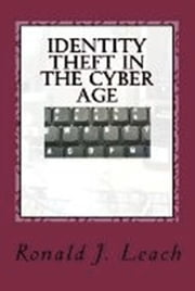 Identity Theft in the Cyber Age ebook by Ronald J. Leach