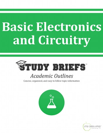 Basic Electronics and Circuitry ebook by Little Green Apples Publishing, LLC ™