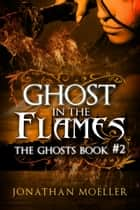 Ghost in the Flames ebook by Jonathan Moeller