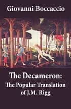 The Decameron: The Popular Translation of J.M. Rigg ebook by Giovanni Boccaccio,James  Macmullen Rigg