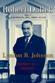 Lyndon B. Johnson - Portrait of a President ebook by Robert Dallek