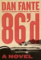 86'd - A Novel ebook by Dan Fante