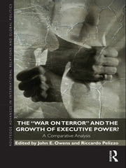 The War on Terror and the Growth of Executive Power? - A Comparative Analysis ebook by John E Owens,Riccardo Pelizzo