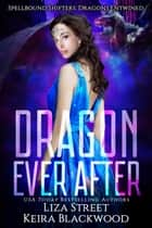 Dragon Ever After ebook by Keira Blackwood, Liza Street