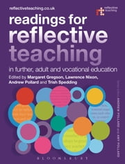 Readings for Reflective Teaching in Further, Adult and Vocational Education ebook by Dr Margaret Gregson,Lawrence Nixon,Professor Andrew Pollard,Trish Spedding,Professor Andrew Pollard,Dr Amy Pollard