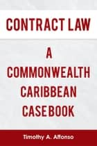 CONTRACT LAW A COMMONWEALTH CARIBBEAN CASE BOOK ebook by Timothy A. Affonso