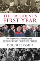 The President's First Year ebook by Douglas Alan Cohn