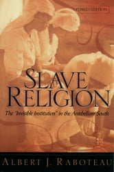 "Slave Religion - The ""Invisible Institution"" in the Antebellum South ebook by Albert J. Raboteau"
