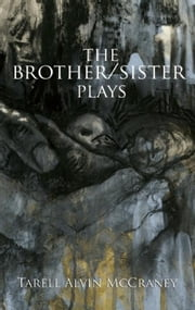 The Brother/Sister Plays ebook by Tarell Alvin McCraney